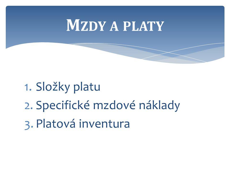 1.Složky platu 2.Specifické mzdové náklady 3.Platová inventura M ZDY A PLATY