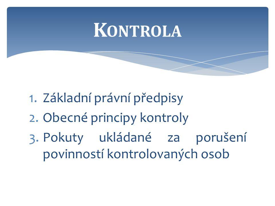 1.Základní právní předpisy 2.Obecné principy kontroly 3.Pokuty ukládané za porušení povinností kontrolovaných osob K ONTROLA