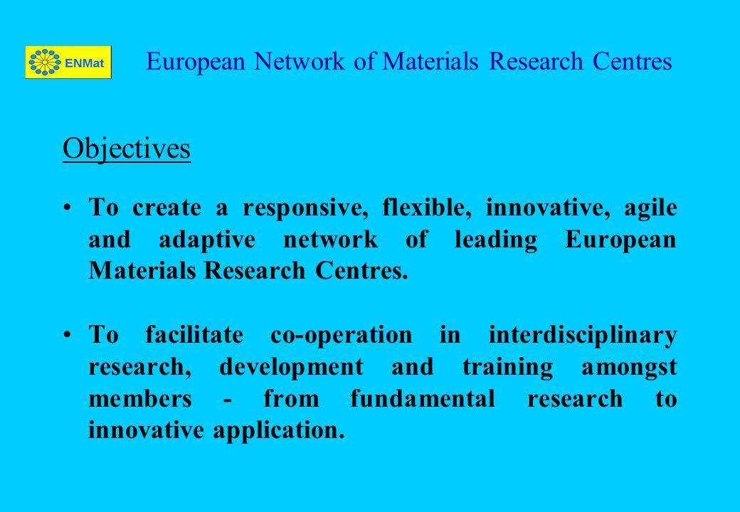 Objectives To create a responsive, flexible, innovative, agile and adaptive network of leading European Materials Research Centres. To facilitate co-o