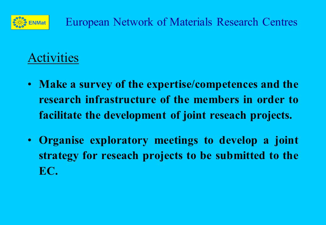 European Network of Materials Research Centres Activities Make a survey of the expertise/competences and the research infrastructure of the members in order to facilitate the development of joint reseach projects.