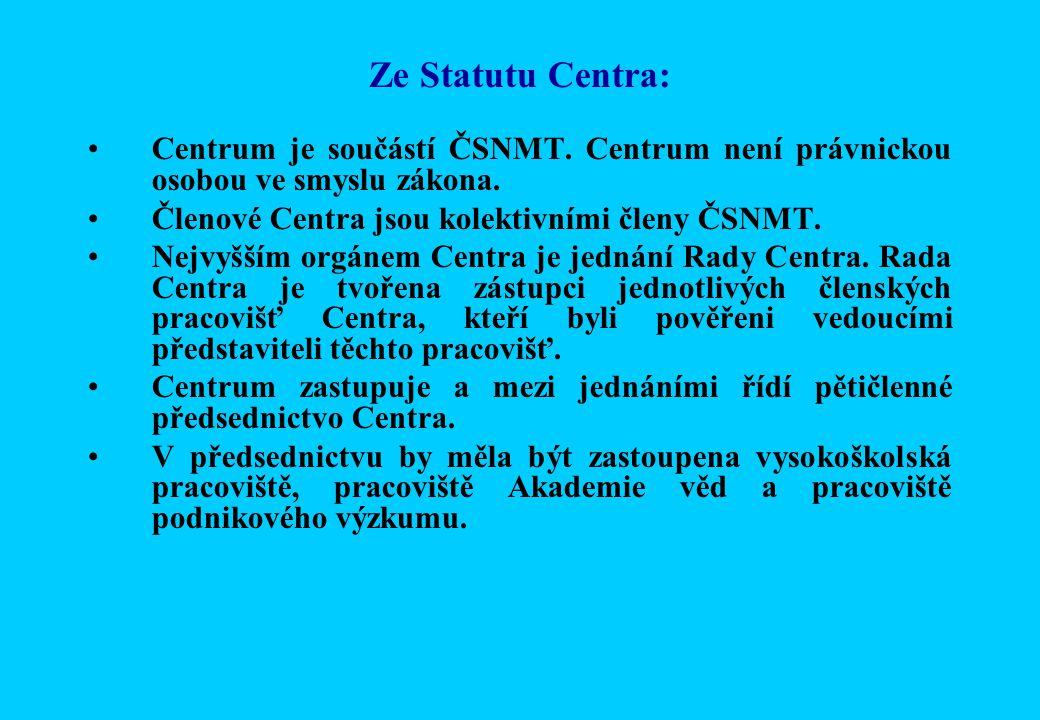 Ze Statutu Centra: Centrum je součástí ČSNMT. Centrum není právnickou osobou ve smyslu zákona.