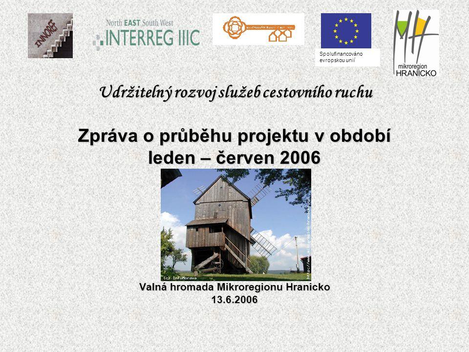 Udržitelný rozvoj služeb cestovního ruchu Zpráva o průběhu projektu v období leden – červen 2006 Valná hromada Mikroregionu Hranicko 13.6.2006 Spolufinancováno evropskou unií