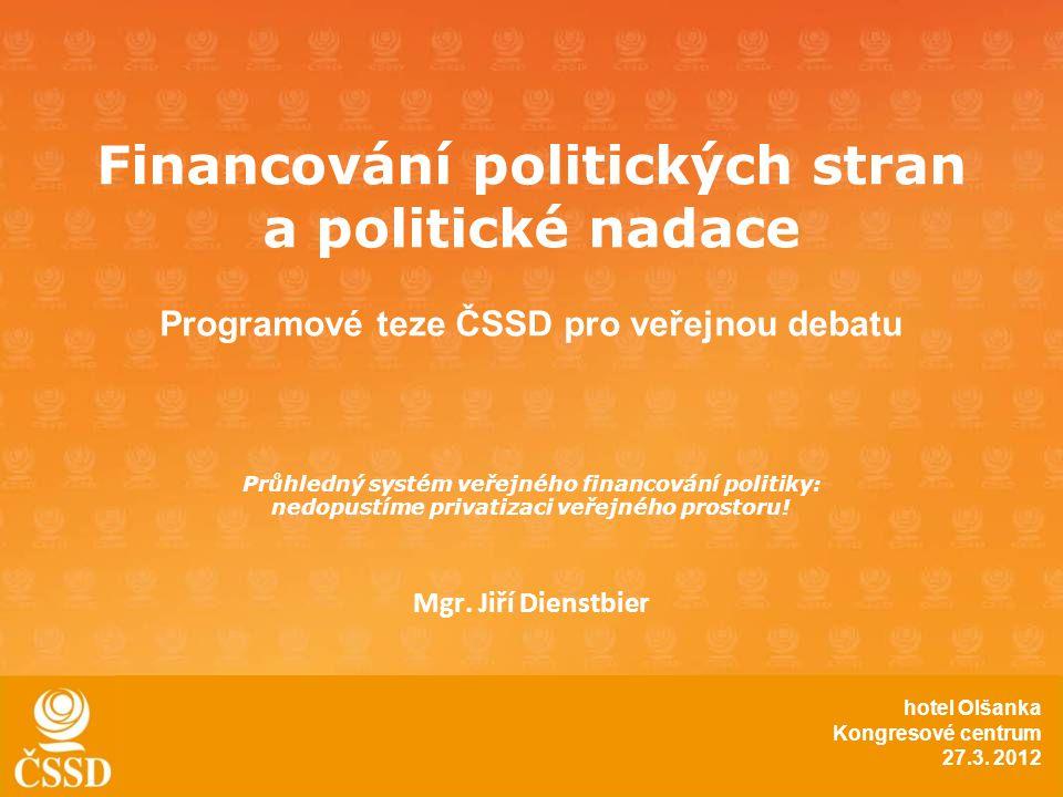 Financování politických stran a politické nadace Programové teze ČSSD pro veřejnou debatu Průhledný systém veřejného financování politiky: nedopustíme privatizaci veřejného prostoru.
