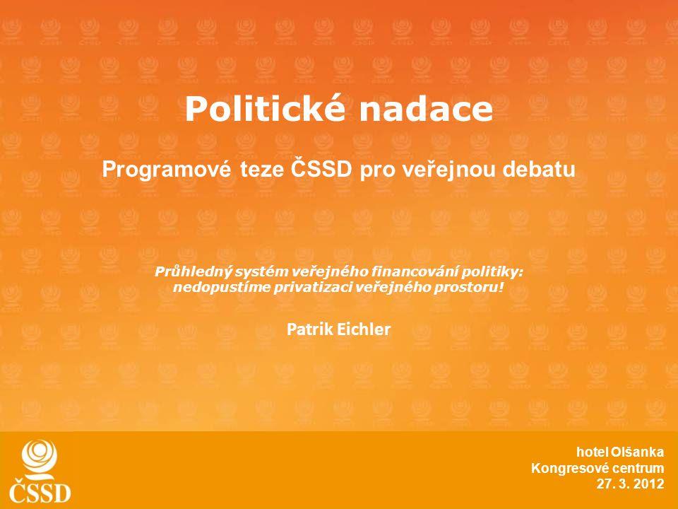 Politické nadace Programové teze ČSSD pro veřejnou debatu Průhledný systém veřejného financování politiky: nedopustíme privatizaci veřejného prostoru.