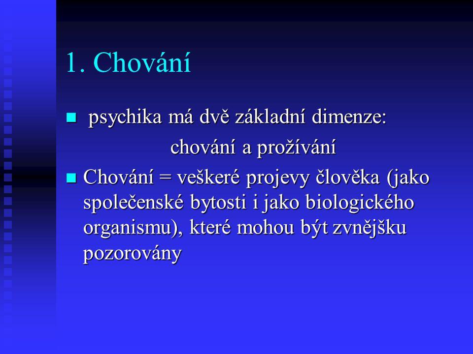 1. Chování psychika má dvě základní dimenze: psychika má dvě základní dimenze: chování a prožívání chování a prožívání Chování = veškeré projevy člově