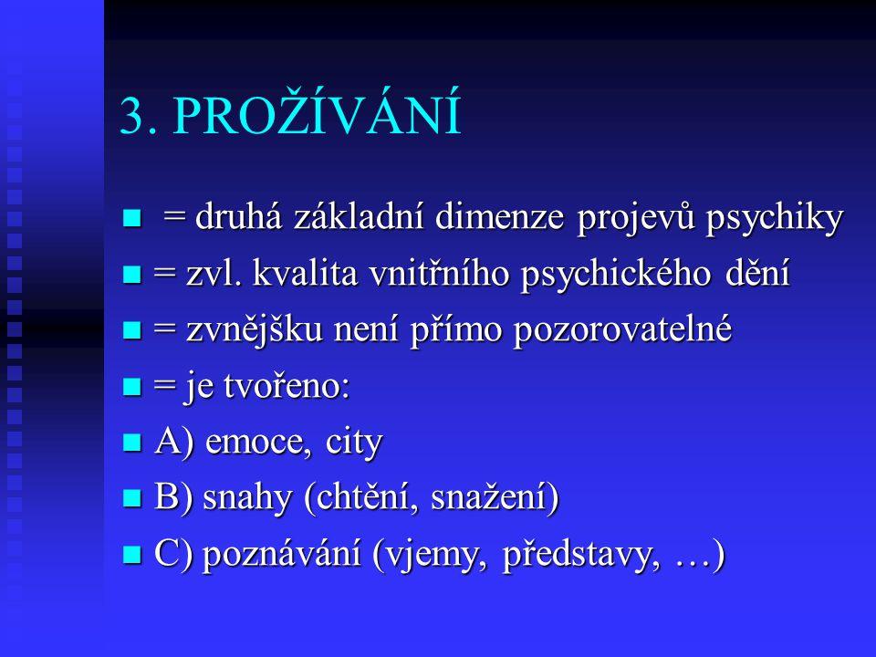 3. PROŽÍVÁNÍ = druhá základní dimenze projevů psychiky = druhá základní dimenze projevů psychiky = zvl. kvalita vnitřního psychického dění = zvl. kval