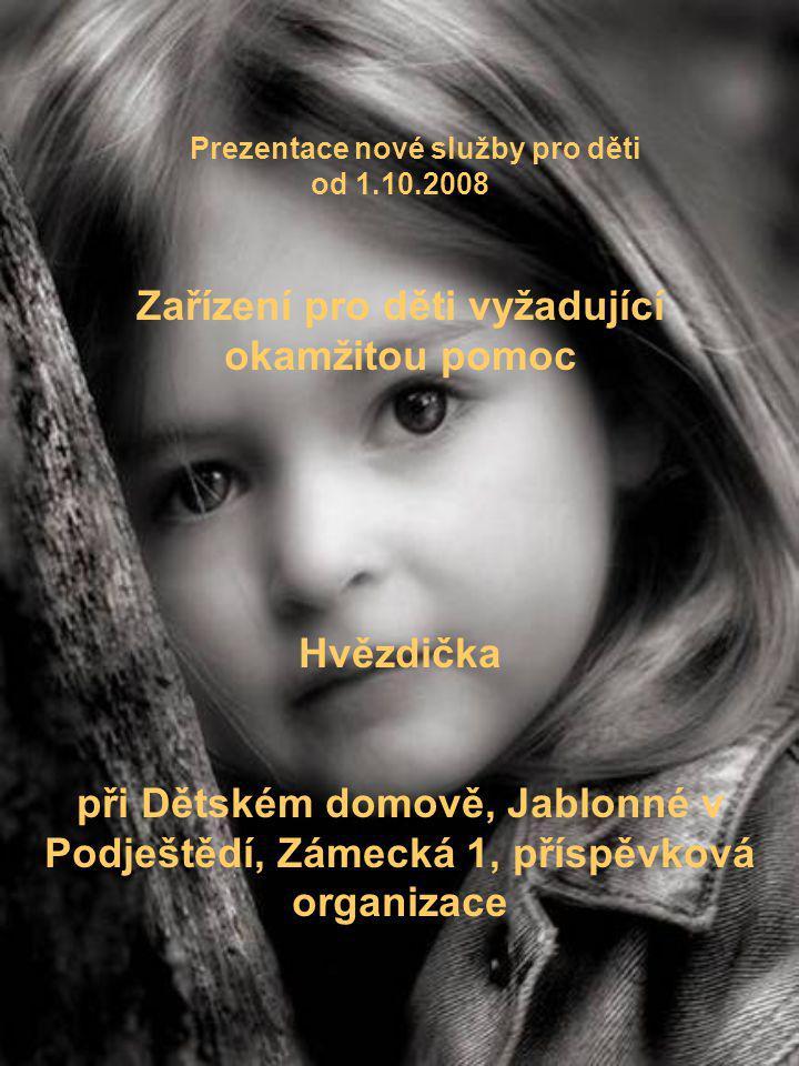 Prezentace nové služby pro děti od 1.10.2008 Zařízení pro děti vyžadující okamžitou pomoc Hvězdička při Dětském domově, Jablonné v Podještědí, Zámecká