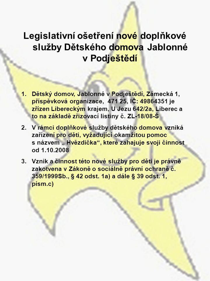 Legislativní ošetření nové doplňkové služby Dětského domova Jablonné v Podještědí 1.Dětský domov, Jablonné v Podještědí, Zámecká 1, příspěvková organi