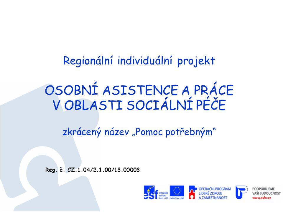 """Regionální individuální projekt OSOBNÍ ASISTENCE A PRÁCE V OBLASTI SOCIÁLNÍ PÉČE zkrácený název """"Pomoc potřebným Reg."""