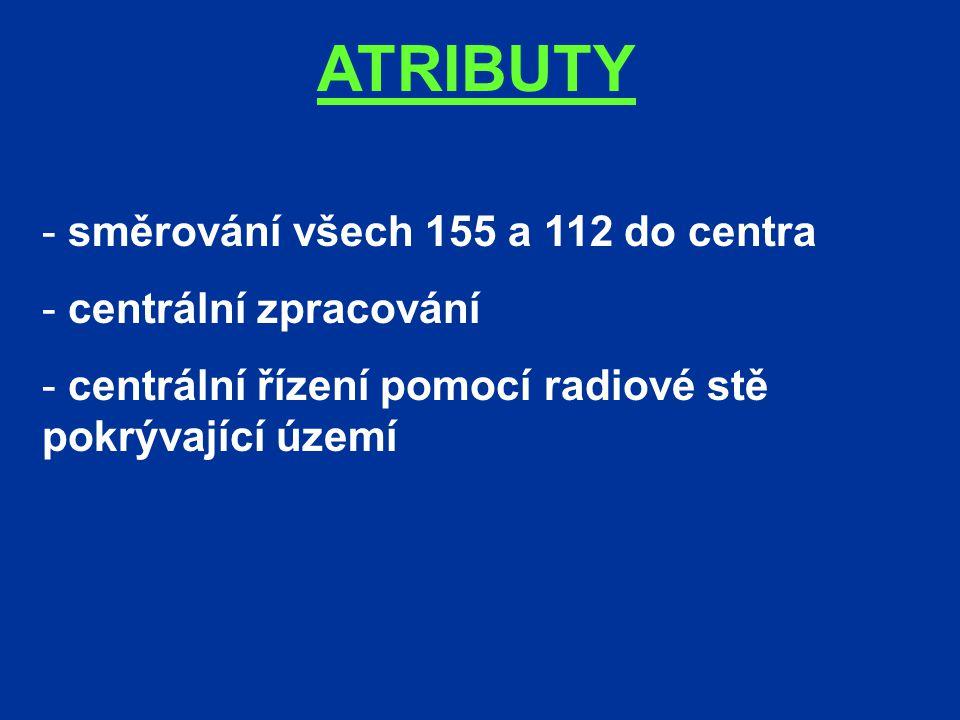 ATRIBUTY - směrování všech 155 a 112 do centra - centrální zpracování - centrální řízení pomocí radiové stě pokrývající území
