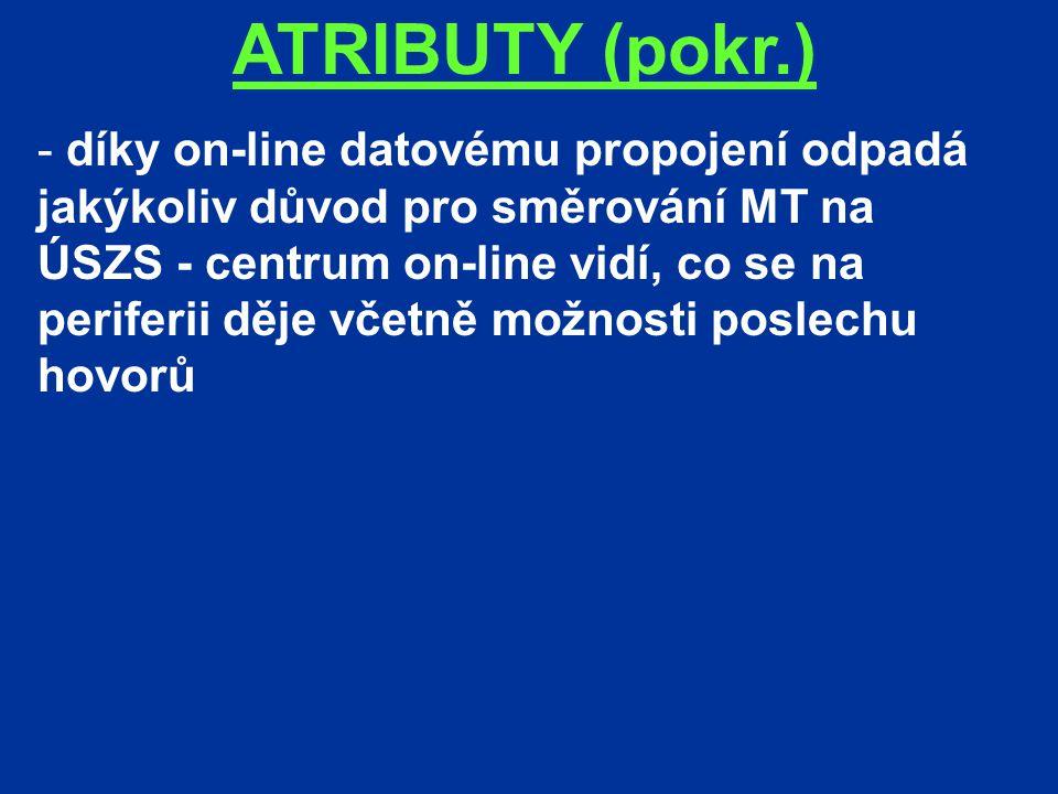 ATRIBUTY (pokr.) - díky on-line datovému propojení odpadá jakýkoliv důvod pro směrování MT na ÚSZS - centrum on-line vidí, co se na periferii děje včetně možnosti poslechu hovorů