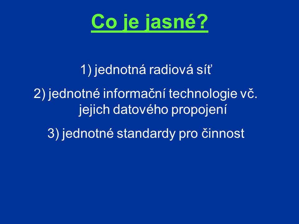 Co je jasné. 1)jednotná radiová síť 2)jednotné informační technologie vč.
