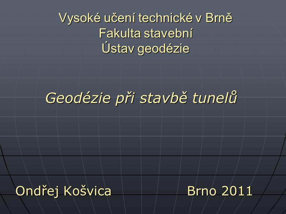 Vysoké učení technické v Brně Fakulta stavební Ústav geodézie Geodézie při stavbě tunelů Ondřej KošvicaBrno 2011