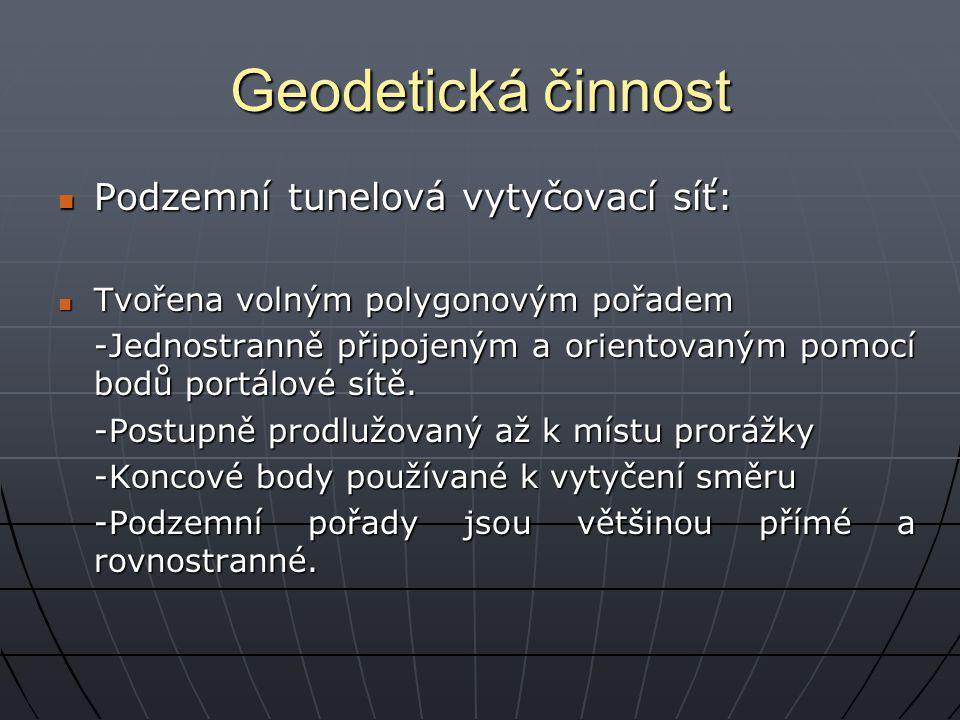 Geodetická činnost Podzemní tunelová vytyčovací síť: Podzemní tunelová vytyčovací síť: Tvořena volným polygonovým pořadem Tvořena volným polygonovým p