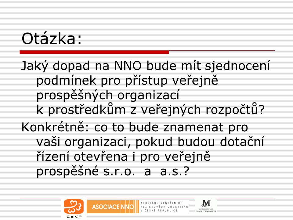 Otázka: Jaký dopad na NNO bude mít sjednocení podmínek pro přístup veřejně prospěšných organizací k prostředkům z veřejných rozpočtů.