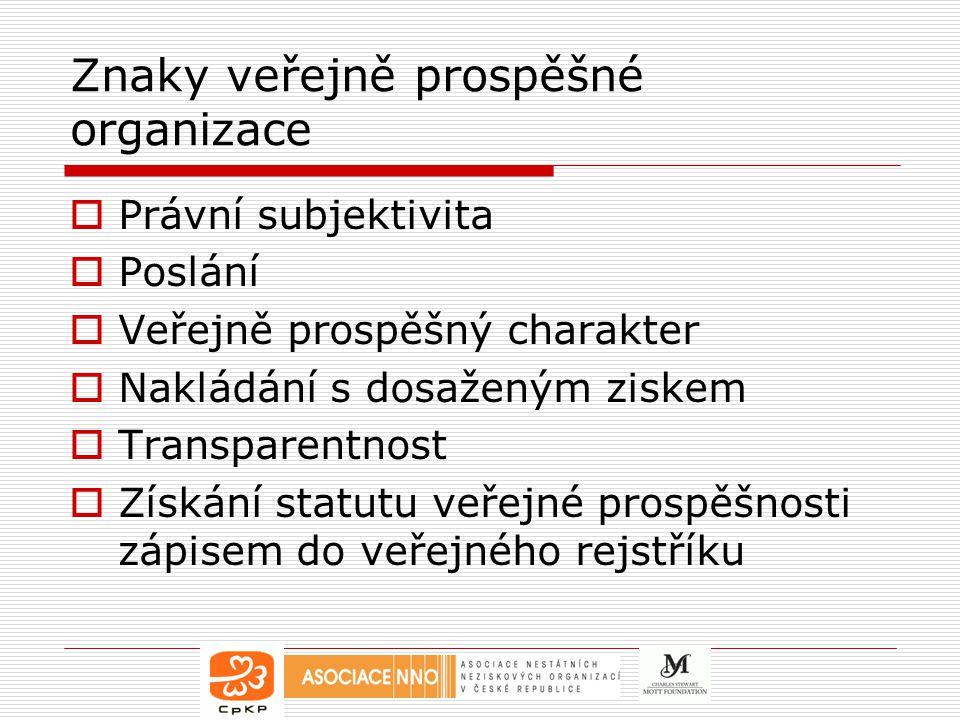 Znaky veřejně prospěšné organizace  Právní subjektivita  Poslání  Veřejně prospěšný charakter  Nakládání s dosaženým ziskem  Transparentnost  Získání statutu veřejné prospěšnosti zápisem do veřejného rejstříku