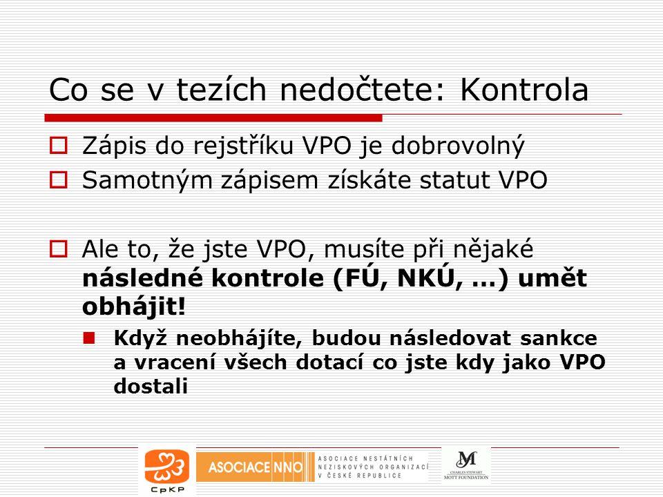 Co se v tezích nedočtete: Kontrola  Zápis do rejstříku VPO je dobrovolný  Samotným zápisem získáte statut VPO  Ale to, že jste VPO, musíte při nějaké následné kontrole (FÚ, NKÚ, …) umět obhájit.
