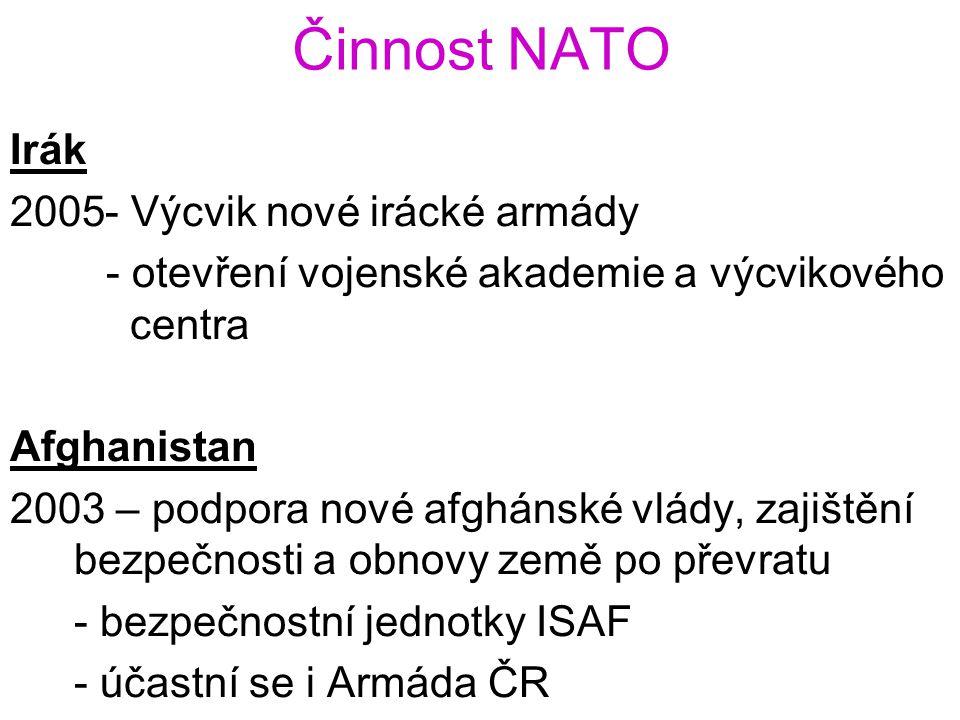 Činnost NATO Irák 2005- Výcvik nové irácké armády - otevření vojenské akademie a výcvikového centra Afghanistan 2003 – podpora nové afghánské vlády, z