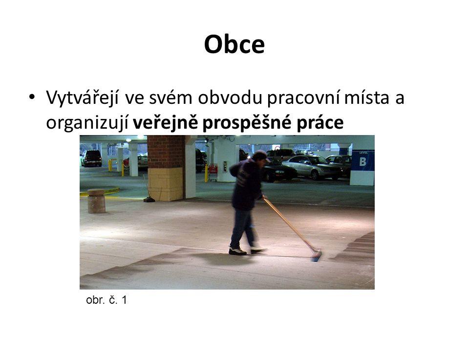 Obce Vytvářejí ve svém obvodu pracovní místa a organizují veřejně prospěšné práce obr. č. 1