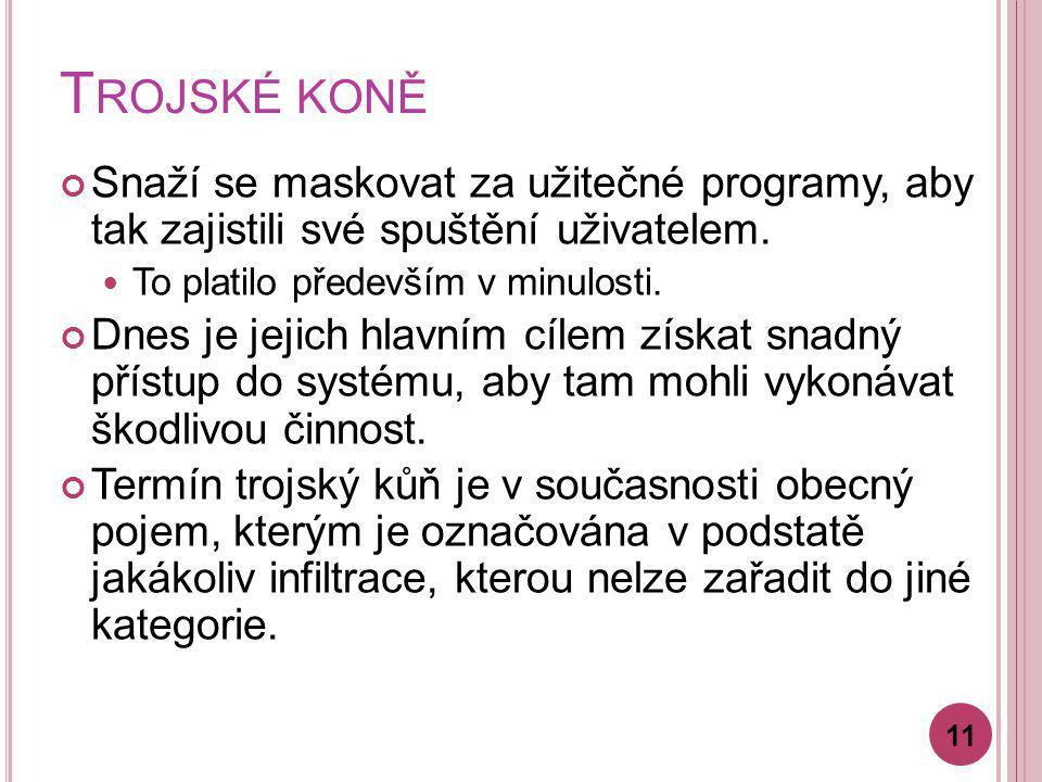 T ROJSKÉ KONĚ Snaží se maskovat za užitečné programy, aby tak zajistili své spuštění uživatelem. To platilo především v minulosti. Dnes je jejich hlav