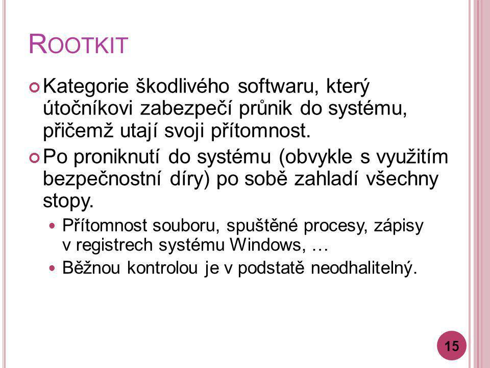 R OOTKIT Kategorie škodlivého softwaru, který útočníkovi zabezpečí průnik do systému, přičemž utají svoji přítomnost. Po proniknutí do systému (obvykl
