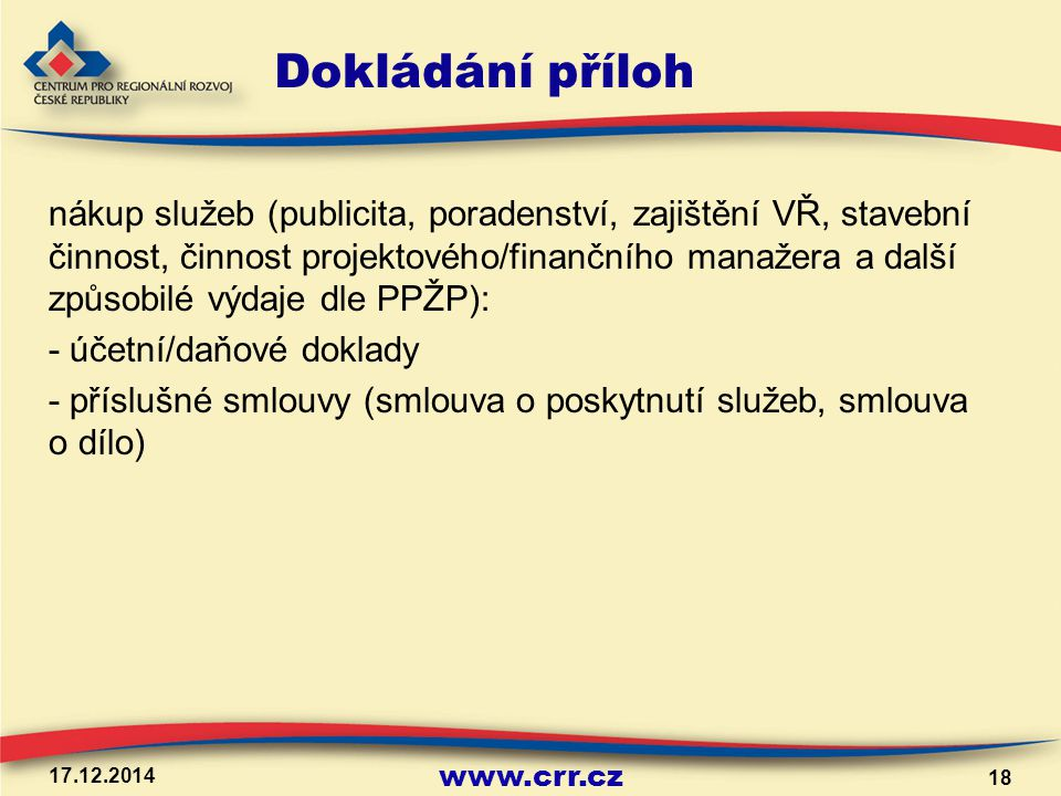 www.crr.cz Dokládání příloh nákup služeb (publicita, poradenství, zajištění VŘ, stavební činnost, činnost projektového/finančního manažera a další způ