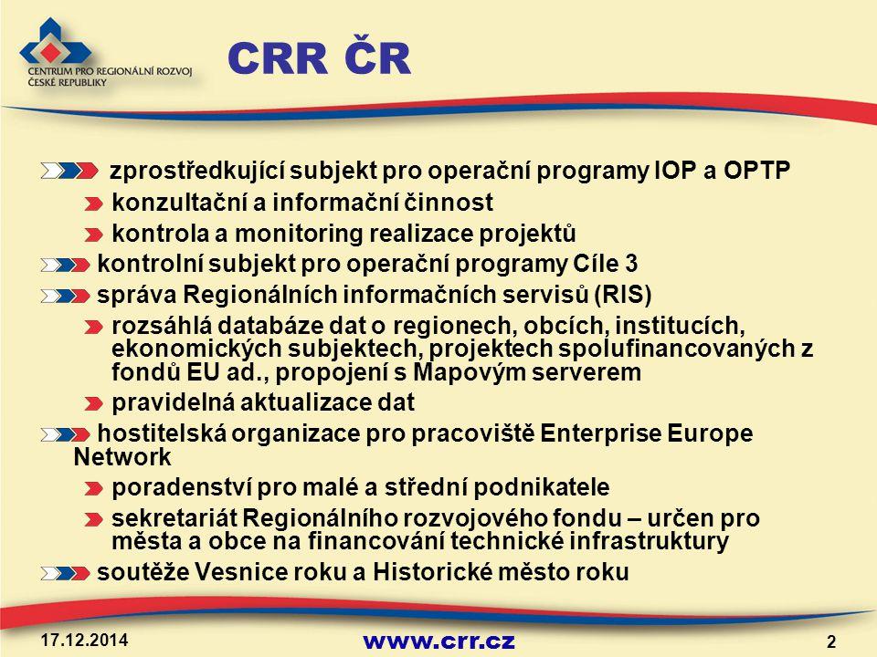 www.crr.cz 17.12.2014 2 CRR ČR zprostředkující subjekt pro operační programy IOP a OPTP konzultační a informační činnost kontrola a monitoring realiza