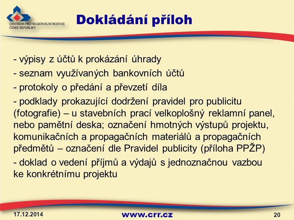 www.crr.cz Dokládání příloh - výpisy z účtů k prokázání úhrady - seznam využívaných bankovních účtů - protokoly o předání a převzetí díla - podklady p