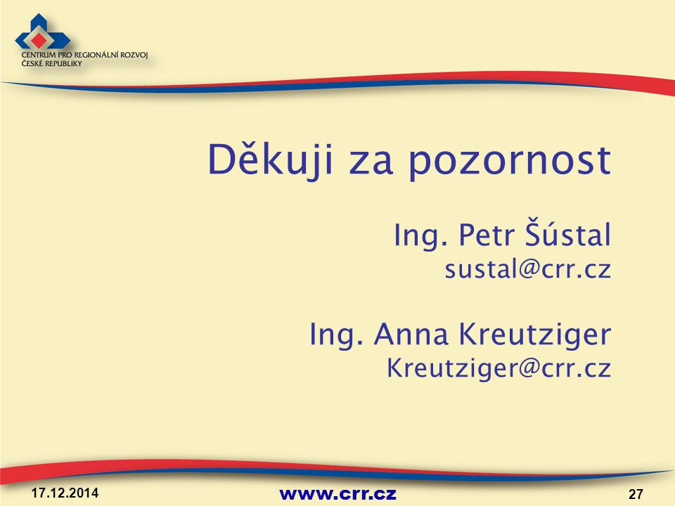 www.crr.cz 17.12.2014 27 Děkuji za pozornost Ing. Petr Šústal sustal@crr.cz Ing. Anna Kreutziger Kreutziger@crr.cz