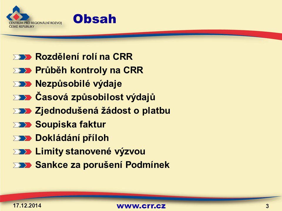 www.crr.cz Obsah Rozdělení rolí na CRR Průběh kontroly na CRR Nezpůsobilé výdaje Časová způsobilost výdajů Zjednodušená žádost o platbu Soupiska faktu