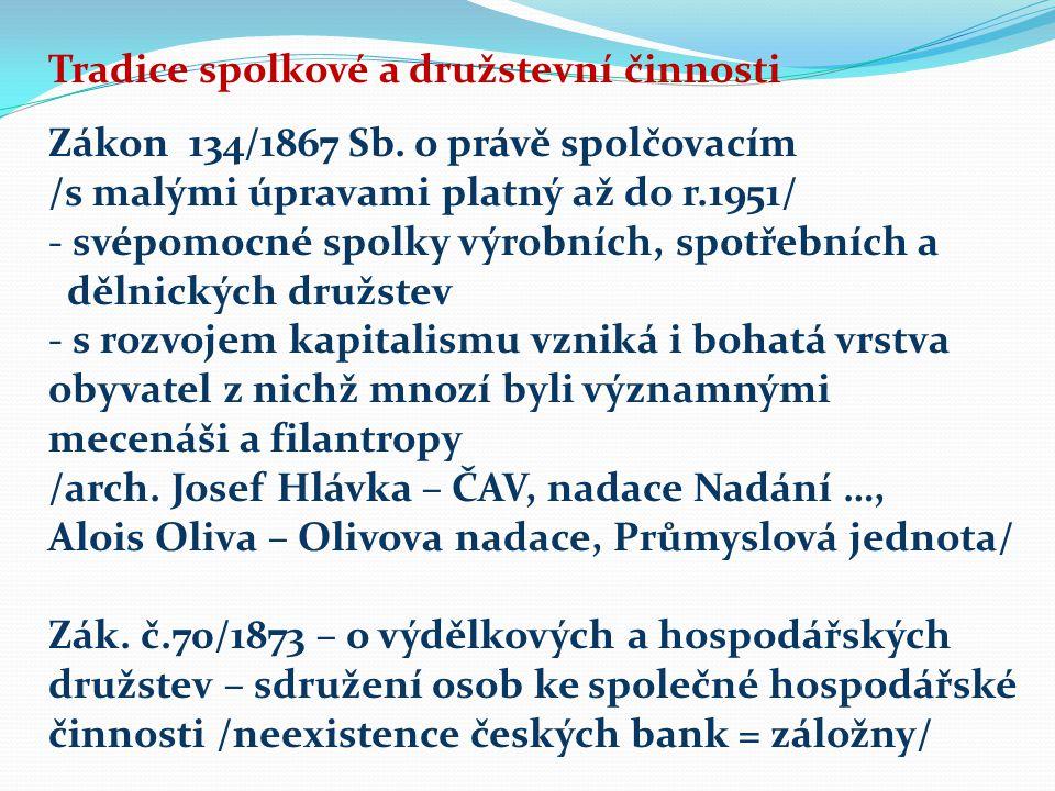 Tradice spolkové a družstevní činnosti Zákon 134/1867 Sb. o právě spolčovacím /s malými úpravami platný až do r.1951/ - svépomocné spolky výrobních, s