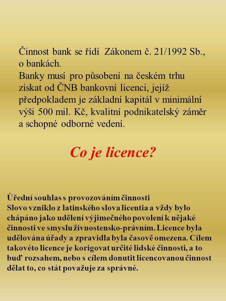 Činnost bank se řídí Zákonem č. 21/1992 Sb., o bankách.