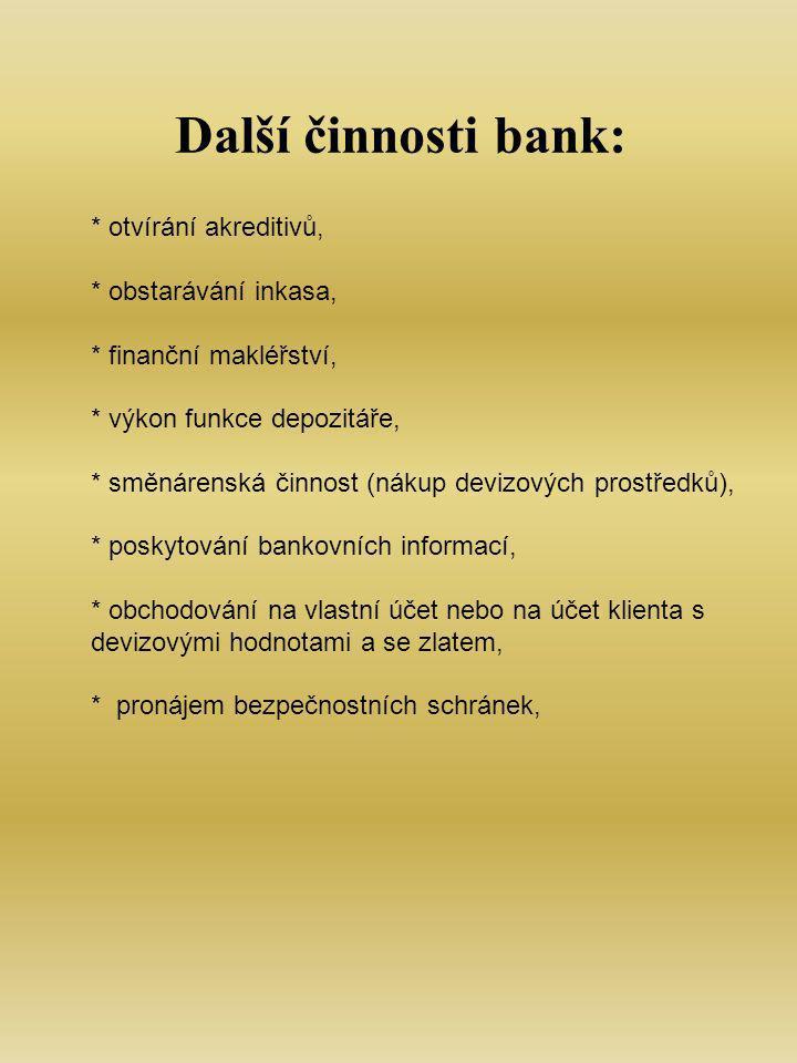 * otvírání akreditivů, * obstarávání inkasa, * finanční makléřství, * výkon funkce depozitáře, * směnárenská činnost (nákup devizových prostředků), * poskytování bankovních informací, * obchodování na vlastní účet nebo na účet klienta s devizovými hodnotami a se zlatem, * pronájem bezpečnostních schránek, Další činnosti bank: