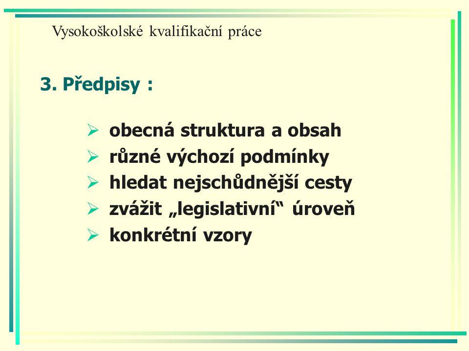"""3. Předpisy :  obecná struktura a obsah  různé výchozí podmínky  hledat nejschůdnější cesty  zvážit """"legislativní"""" úroveň  konkrétní vzory Vysoko"""