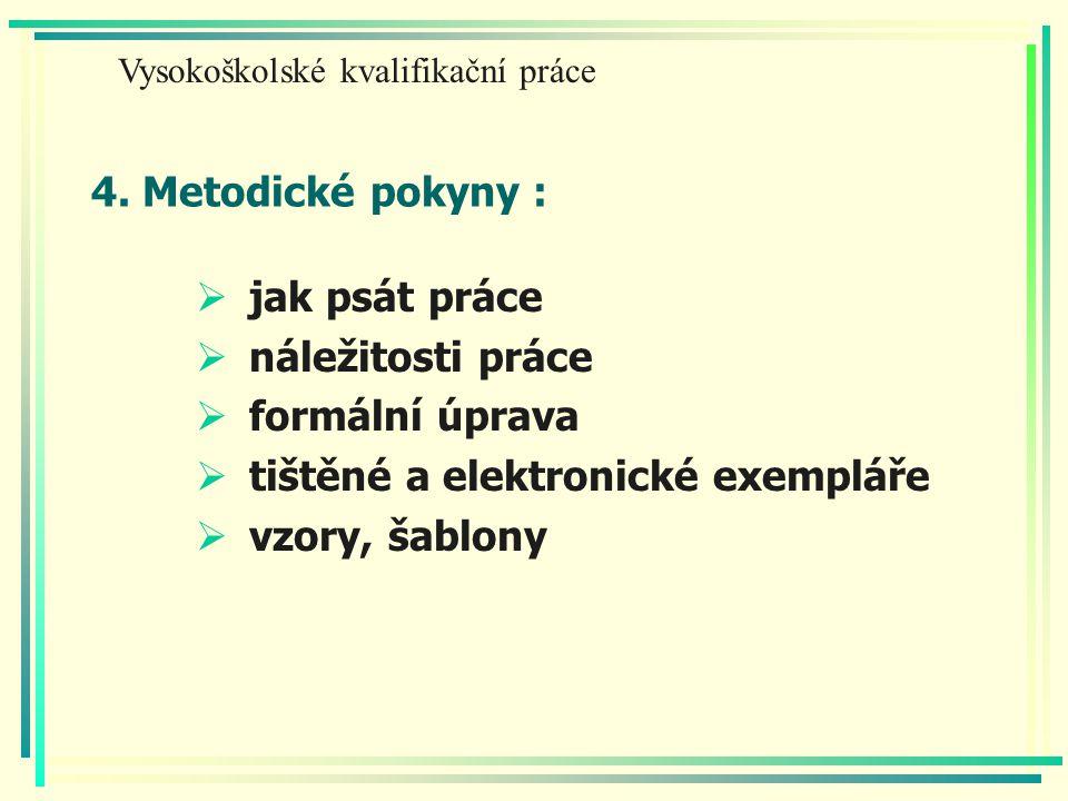 4. Metodické pokyny :  jak psát práce  náležitosti práce  formální úprava  tištěné a elektronické exempláře  vzory, šablony Vysokoškolské kvalifi