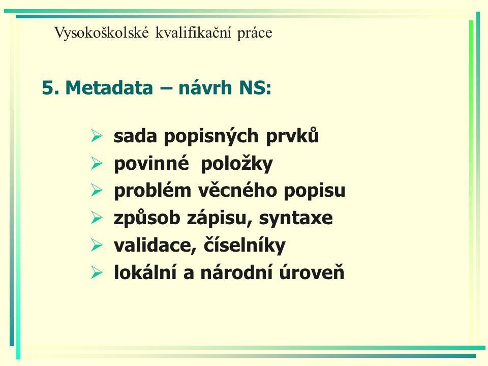 5. Metadata – návrh NS:  sada popisných prvků  povinné položky  problém věcného popisu  způsob zápisu, syntaxe  validace, číselníky  lokální a n