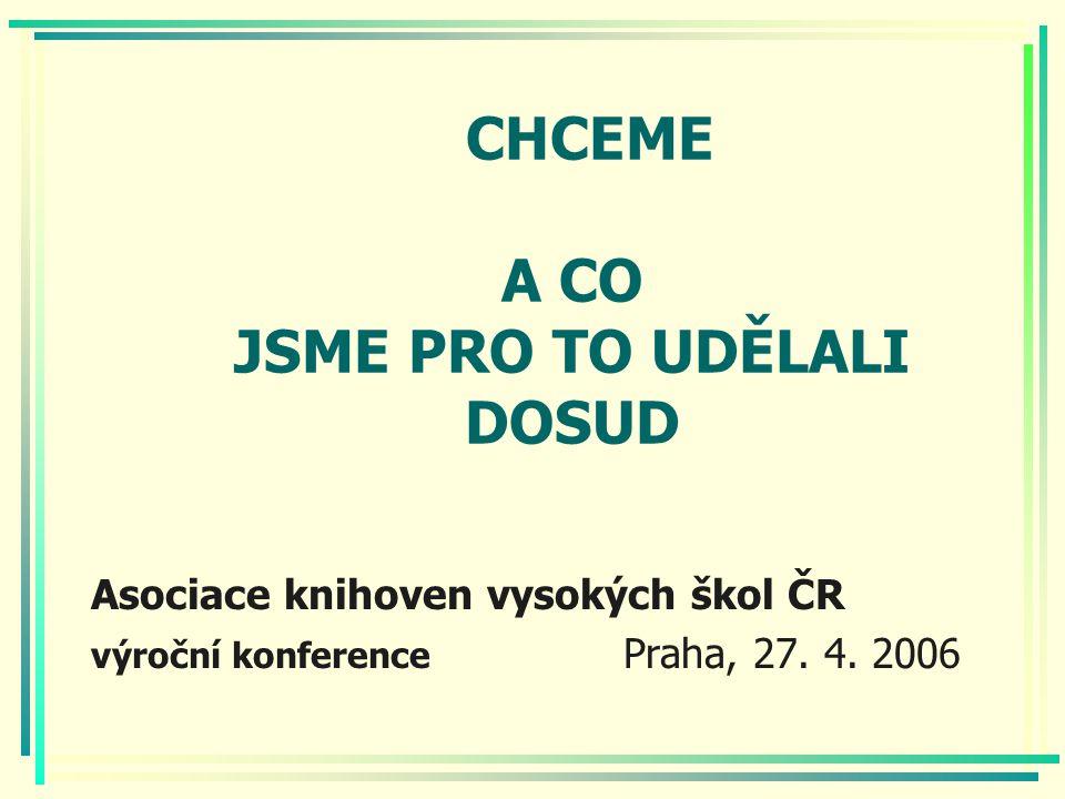 CHCEME A CO JSME PRO TO UDĚLALI DOSUD Asociace knihoven vysokých škol ČR výroční konference Praha, 27.