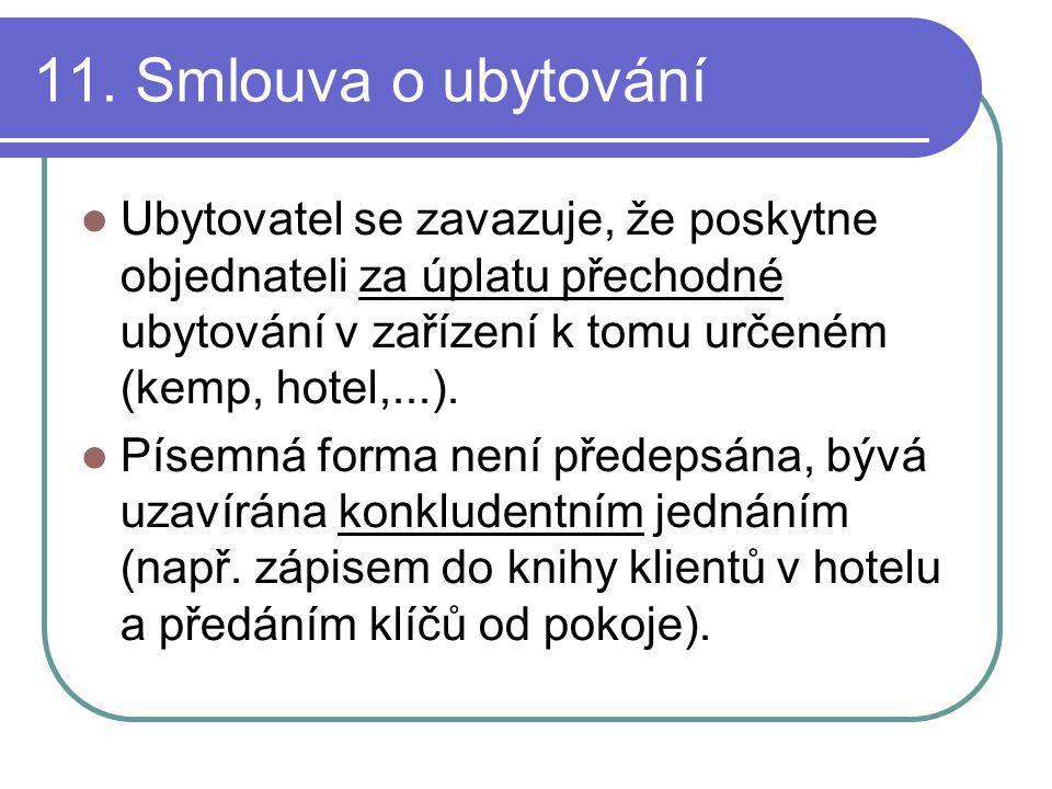 11. Smlouva o ubytování Ubytovatel se zavazuje, že poskytne objednateli za úplatu přechodné ubytování v zařízení k tomu určeném (kemp, hotel,...). Pís