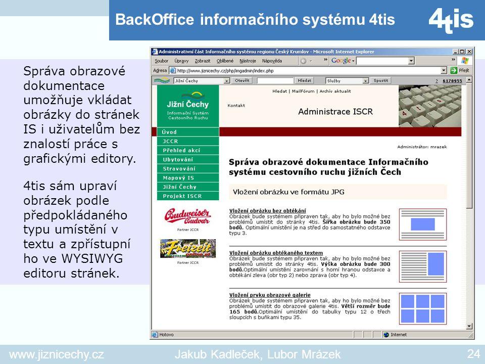 www.jiznicechy.czJakub Kadleček, Lubor Mrázek 24 Správa obrazové dokumentace umožňuje vkládat obrázky do stránek IS i uživatelům bez znalostí práce s