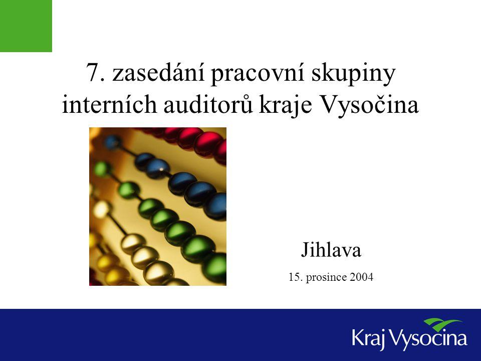 7. zasedání pracovní skupiny interních auditorů kraje Vysočina Jihlava 15. prosince 2004