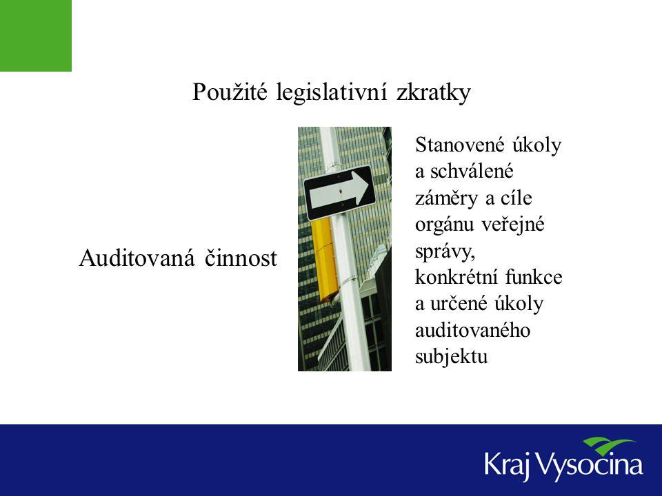 Použité legislativní zkratky Auditovaná činnost Stanovené úkoly a schválené záměry a cíle orgánu veřejné správy, konkrétní funkce a určené úkoly audit