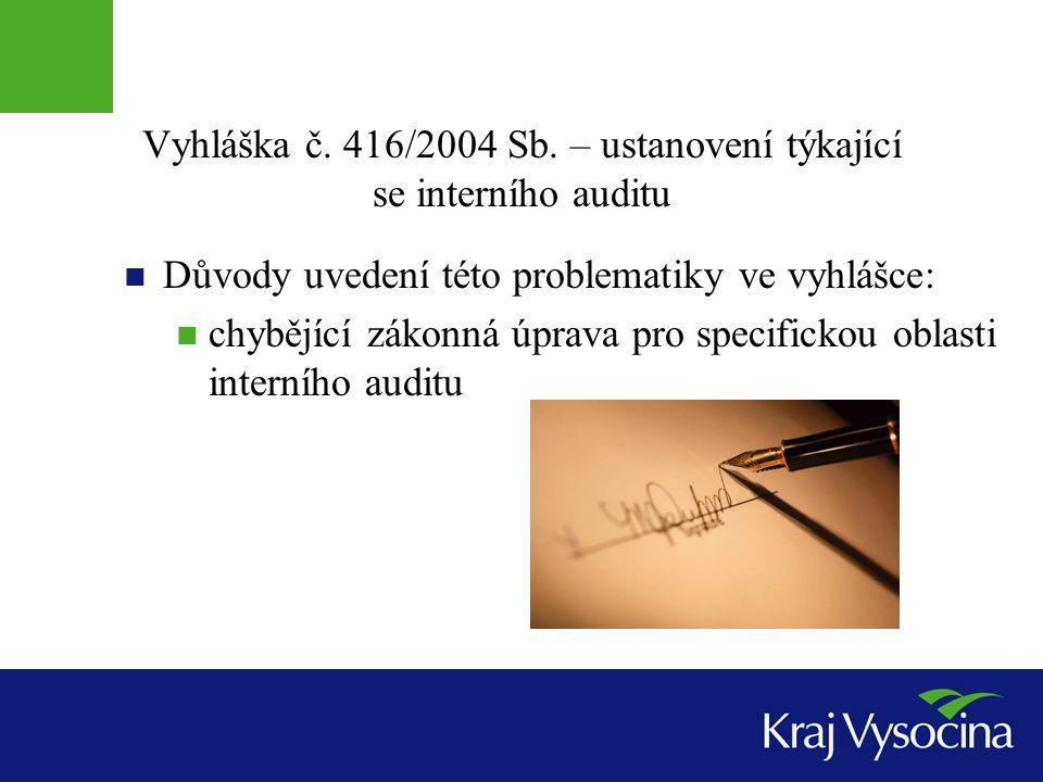 Vyhláška č. 416/2004 Sb. – ustanovení týkající se interního auditu Důvody uvedení této problematiky ve vyhlášce: chybějící zákonná úprava pro specific