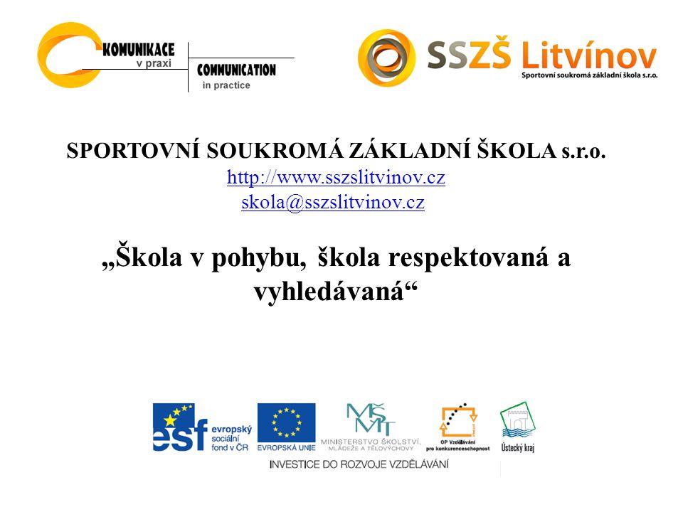 """SPORTOVNÍ SOUKROMÁ ZÁKLADNÍ ŠKOLA s.r.o. http://www.sszslitvinov.cz skola@sszslitvinov.cz """"Škola v pohybu, škola respektovaná a vyhledávaná"""""""