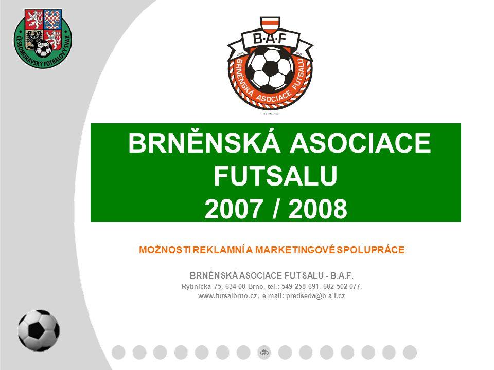 1 BRNĚNSKÁ ASOCIACE FUTSALU 2007 / 2008 MOŽNOSTI REKLAMNÍ A MARKETINGOVÉ SPOLUPRÁCE BRNĚNSKÁ ASOCIACE FUTSALU - B.A.F. Rybnická 75, 634 00 Brno, tel.: