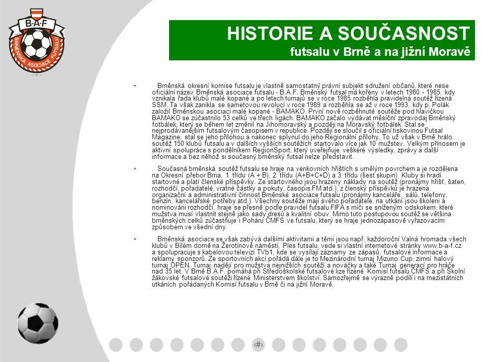 9 HISTORIE A SOUČASNOST futsalu v Brně a na jižní Moravě Brněnská okresní komise futsalu je vlastně samostatný právní subjekt sdružení občanů, které n