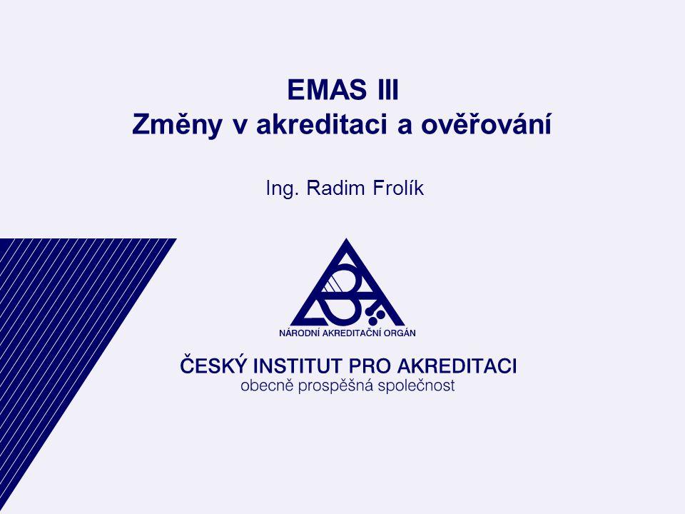 EMAS III Změny v akreditaci a ověřování Ing. Radim Frolík