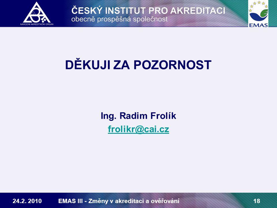 24.2. 2010EMAS III - Změny v akreditaci a ověřování18 DĚKUJI ZA POZORNOST Ing.