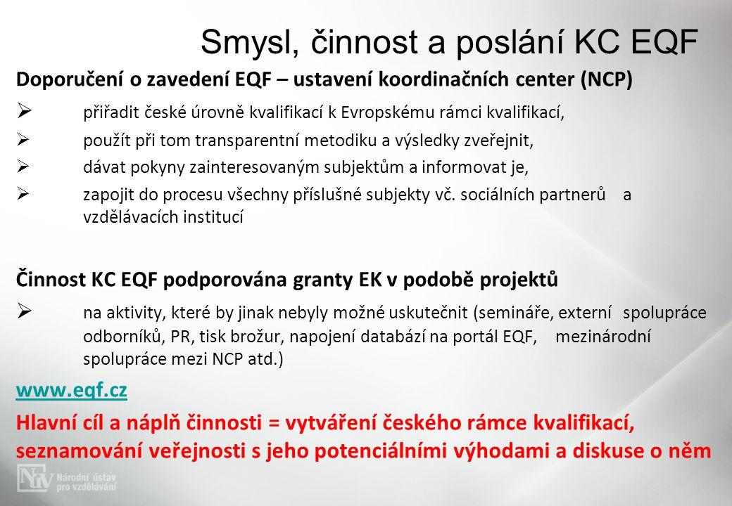 Doporučení o zavedení EQF – ustavení koordinačních center (NCP)  přiřadit české úrovně kvalifikací k Evropskému rámci kvalifikací,  použít při tom t