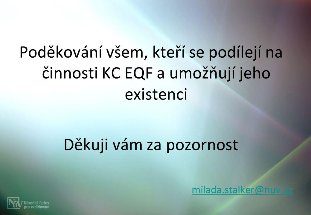 Poděkování všem, kteří se podílejí na činnosti KC EQF a umožňují jeho existenci Děkuji vám za pozornost milada.stalker@nuv.cz