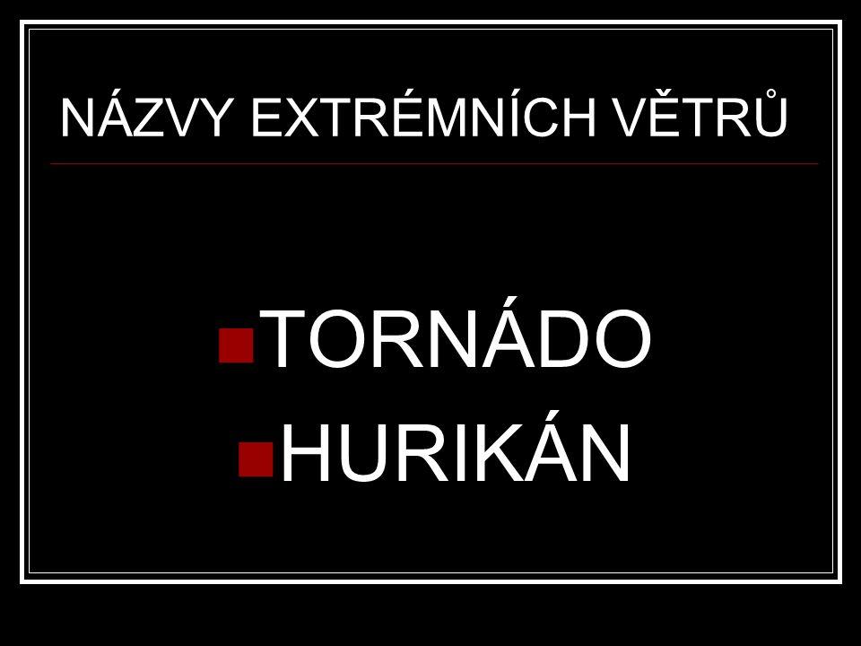 NÁZVY EXTRÉMNÍCH VĚTRŮ TORNÁDO HURIKÁN